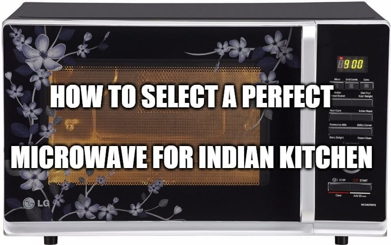 How to Select A Perfect Microwave for Indian Consumers?